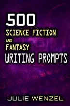 500 Science Fiction and Fantasy Writing Prompts