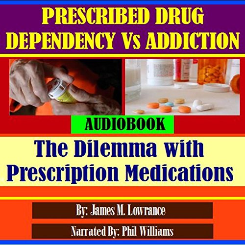 Prescribed Drug Dependency Versus Addiction     The Dilemma with Prescription Medications              By:                                                                                                                                 James M. Lowrance                               Narrated by:                                                                                                                                 Phil Williams                      Length: 36 mins     3 ratings     Overall 3.7