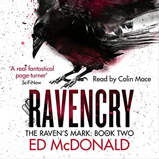 Ravencry     The Raven's Mark, Book 2              By:                                                                                                                                 Ed McDonald                               Narrated by:                                                                                                                                 Colin Mace                      Length: 14 hrs and 9 mins     126 ratings     Overall 4.7