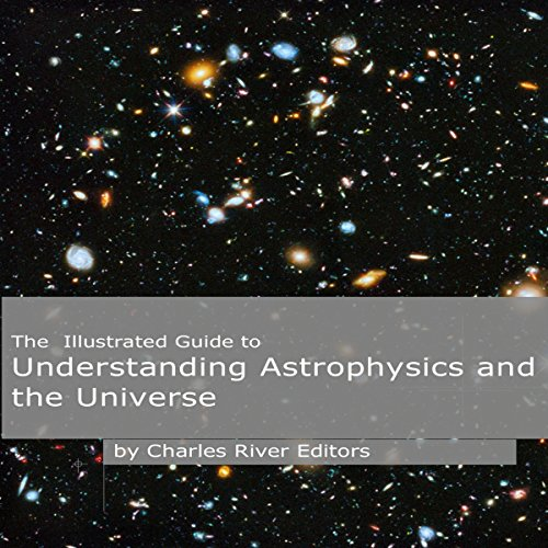 The Illustrated Guide to Understanding Astrophysics and the Universe audiobook cover art