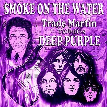 Smoke on the Water (Trade Martin Tributes Deep Purple)