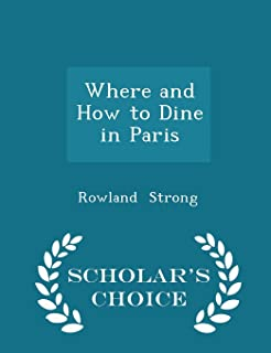 Where and How to Dine in Paris - Scholar's Choice Edition