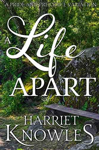 A Life Apart: A Darcy and Elizabeth Pride and Prejudice Variation (A Pemberley Romance Book 1)