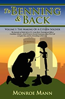 To Benning & Back: Volume I: The Making Of A Citizen Soldier - My Journals of Daily Life in US Army Basic Training and Officer Candidate School (2nd Edition)