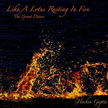 Like A Lotus Resting In Fire: The Great Dance