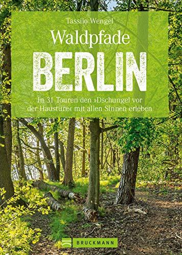 Wanderführer Berlin: ein Erlebnisführer für den Wald in und um Berlin.: Die Natur hautnah erleben auf spannenden Waldspaziergängen (Erlebnis Wandern)