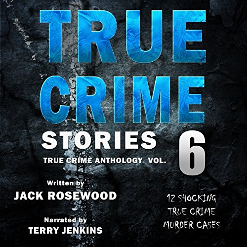 True Crime Stories, Volume 6 audiobook cover art