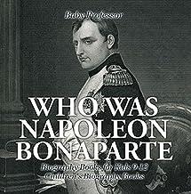 Who Was Napoleon Bonaparte - Biography Books for Kids 9-12 | Children's Biography Books (English Edition)