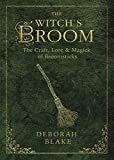 The Witch's Broom: The Craft, Lore & Magick of Broomsticks (The Witch's Tools Series Book 1)