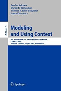 Modeling and Using Context: 6th International and Interdisciplinary Conference, CONTEXT 2007, Roskilde, Denmark, August 20...