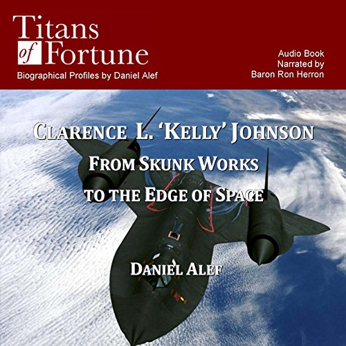 Clarence L. 'Kelley' Johnson     From Skunk Works to the Edge of Space              By:                                                                                                                                 Danie Alef                               Narrated by:                                                                                                                                 Baron Ron Herron                      Length: 22 mins     26 ratings     Overall 3.4