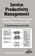 Service Productivity Management: Improving Service Performance using Data Envelopment Analysis (DEA)