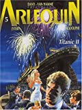 Arlequin, tome 5 - Titanic 2