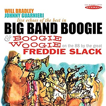 Live Echoes of the Best in Big Band Boogie / Boogie Woogie (On the 88 by the Great Freddie Slack)