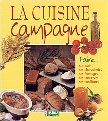 La Cuisine Campagne Faire Son Pain Ses Charcuteries Ses Fromages Ses Conserves Ses Confitures