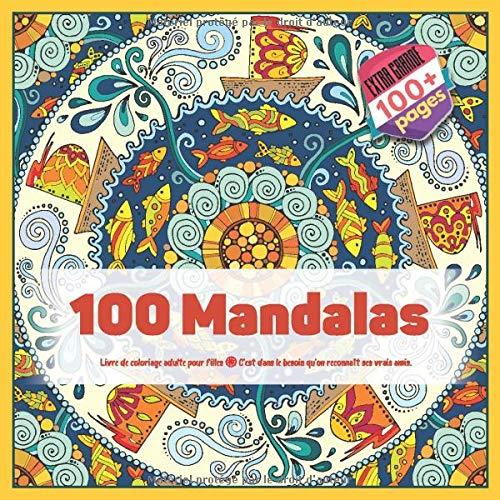 Livre de coloriage adulte pour filles 100 Mandalas - C'est dans le besoin qu'on reconnaît ses vrais amis.