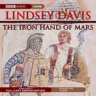 The Iron Hand of Mars     Marcus Didius Falco, Book 4 (Dramatised)              By:                                                                                                                                 Lindsey Davis                               Narrated by:                                                                                                                                 Anton Lesser,                                                                                        Anna Madeley                      Length: 2 hrs and 47 mins     127 ratings     Overall 4.7