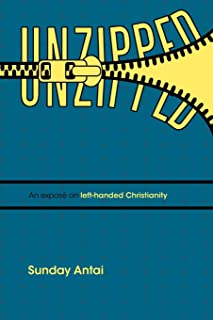Unzipped! An Exposé On Left-Handed Christianity.: An exposé on left-handed Christianity.