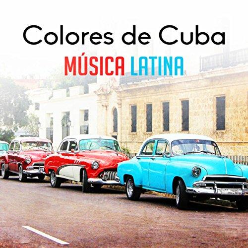 Colores de Cuba (Música Latina, Sonidos Instrumentales Originales, Ritmos Calientes Cubanos)