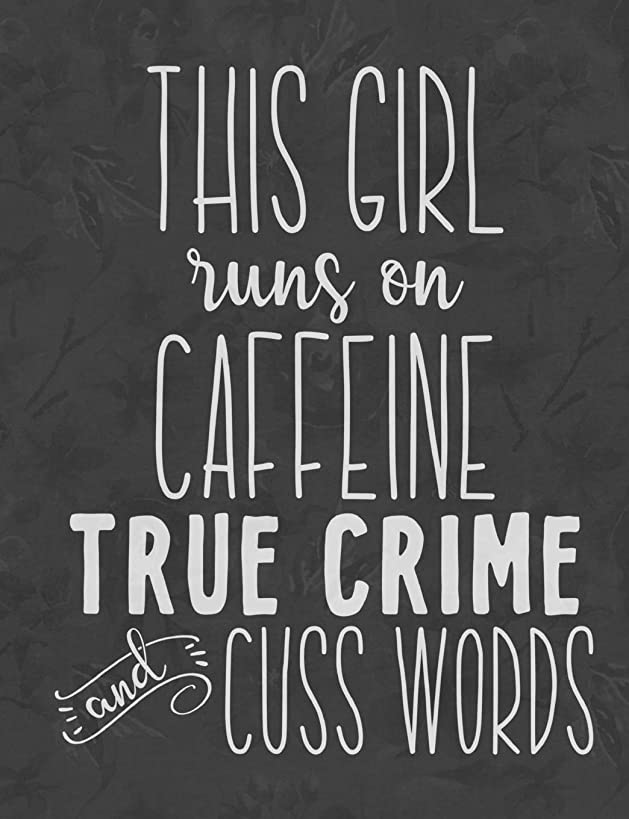 This Girl Runs On Caffeine, True Crime and Cuss Words: True Crime Blank Lined Journal
