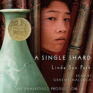 A Single Shard                   By:                                                                                                                                 Linda Sue Park                               Narrated by:                                                                                                                                 Graeme Malcolm                      Length: 3 hrs and 12 mins     460 ratings     Overall 4.5