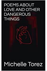 Poems About Love And Other Dangerous Things: The Complete 2021 Edition Kindle Edition
