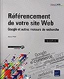 Référencement de votre site Web - Google et autres moteurs de recherche (5e édition)