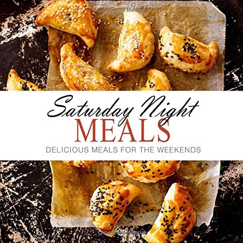 Download Saturday Night Meals: Delicious Meals for the Weekend 1537133691