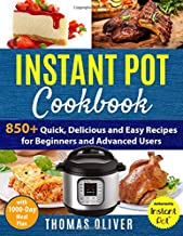 Instant Pot Cookbook: 850+ Quick, Delicious and Easy Recipes for Beginners and Advanced Users with 1000-Day Meal Plan: Family-Favorite Meals You Can Make for under $10