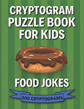 Cryptogram Puzzle Book for Kids: Food Jokes; 300 Humorous Large Print Cryptograms, Cryptoquips, Cryptoquotes