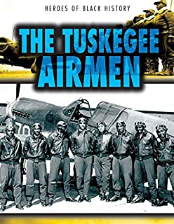 The Tuskegee Airmen (Heroes of Black History)