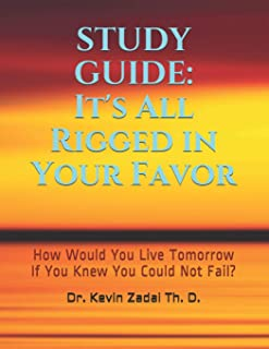 STUDY GUIDE: It's All Rigged in Your Favor: How Would You Live Tomorrow If You Knew You Could Not Fail? (Warrior Notes Sch...