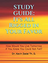 STUDY GUIDE: It's All Rigged in Your Favor: How Would You Live Tomorrow If You Knew You Could Not Fail? (Warrior Notes School of Ministry)