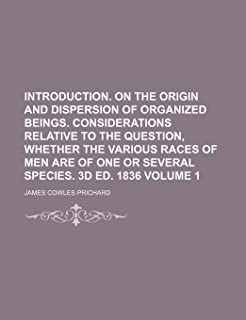 Introduction. on the Origin and Dispersion of Organized Beings. Considerations Relative to the Question, Whether the Vario...