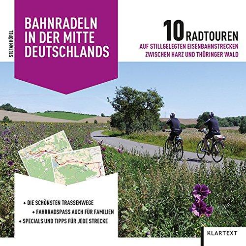 Bahnradeln in der Mitte Deutschlands: 10 Radtouren auf stillgelegten Eisenbahnstrecken zwischen Harz und Thüringer Wald