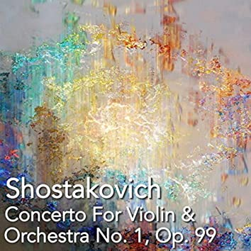 Shostakovich Concerto For Violin & Orchestra No. 1, Op. 99