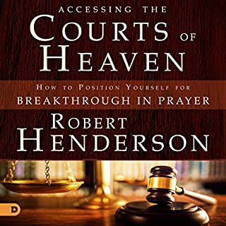 Accessing the Courts of Heaven     Positioning Yourself for Breakthrough and Answered Prayers              By:                                                                                                                                 Robert Henderson                               Narrated by:                                                                                                                                 Mark Isham                      Length: 44 mins     45 ratings     Overall 4.9