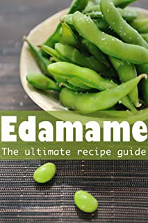 Edamame: The Ultimate Guide