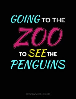 Going To The Zoo To See The Penguins: Monthly Bill Planner & Organizer