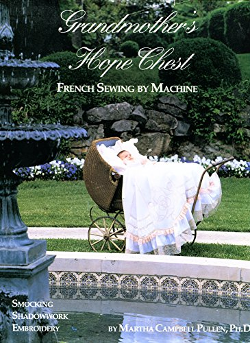 Grandmothers Hope Chest: French Sewing by Machine, Smocking, Shadowwork, Embroidery