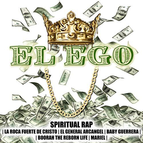 El Ego (feat. La Roca Fuerte De Cristo, Boorah the Reborn Life, Baby Guerrera, El General Arcangel, Mariel)