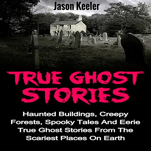 True Ghost Stories Audiobook By Jason Keeler cover art