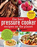 The Best Pressure Cooker Recipes on the Planet: 200 Triple-Tested,...
