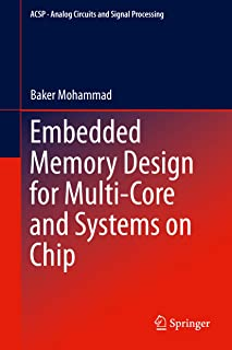 Embedded Memory Design for Multi-Core and Systems on Chip (Analog Circuits and Signal Processing Book 116)
