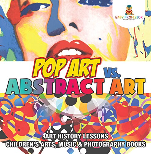 Pop Art vs. Abstract Art - Art History Lessons | Children's Arts, Music & Photography Books (English Edition)