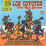 15 Éxitos de Los Coyotes del Río Bravo