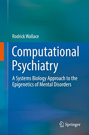 Computational Psychiatry: A Systems Biology Approach to the Epigenetics of Mental Disorders (English Edition)