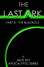 The Last Ark: Part III - The Blackout: A story of the survival of Christ's Church during His coming Tribulation (Volume 3)