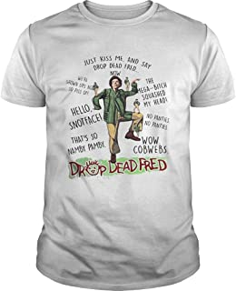 Rik Mayall Drop Dead Fred Just Kiss Me And Say Drop Dead Fred Now Unisex T Shirt