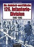 Die rheinisch-westfälische 126. Infanterie Division 1940-1945